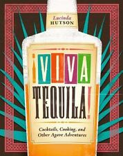 Viva Tequila! : Cocktails, Cooking, and Other Agave Adventures by Lucinda Hutso…