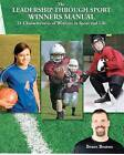 The Leadership Through Sport Winners Manual: 21 Characteristics of Winners in Sport and Life by MR Bruce Beaton (Paperback / softback, 2012)