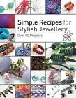Simple Recipes for Stylish Jewellery by Amanda Walker, Sarah Lawrence, Stephanie Burnham, Michelle Bungay, Helen Birmingham, Suzen Millodot (Paperback, 2010)