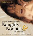 Mindblowing Mornings, Naughty Nooners, and Wild Nights: Mindblowing Sex Anytime, Anywhere - A Couple's Round-the-Clock Guide to Sizzling Quickies by Emily Dubberley (Paperback, 2014)