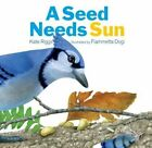 A Seed Needs Sun by Kate Riggs (Board book, 2014)