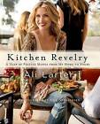 Kitchen Revelry: A Year of Festive Menus from My Home to Yours by Ali Larter (Hardback, 2013)
