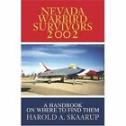 Nevada Warbird Survivors 2002: A Handbook on Where to Find Them by Harold A Skaarup (Paperback / softback, 2002)