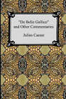 de Bello Gallico and Other Commentaries (the War Commentaries of Julius Caesar: The War in Gaul and the Civil War) by Julius Caesar (Paperback / softback, 2006)