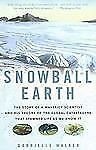 Snowball Earth: The Story of a Maverick Scientist and His Theory of the Global C