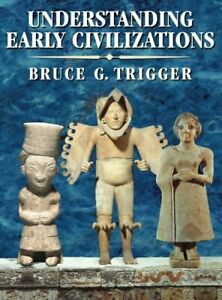 Understanding-Early-Civilizations-A-Comparativ-by-Trigger-Bruce-G-Paperback