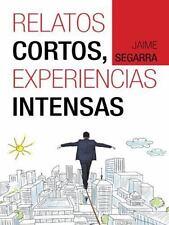 RELATOS CORTOS, EXPERIENCIAS INTENSAS (Spanish Edition)