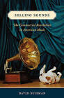 Selling Sounds: The Commercial Revolution in American Music by David Suisman (Paperback, 2012)