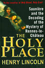The Holy Place: Sauniere and the Decoding of the Mystery of Rennes-Le-Chateau by Henry Lincoln (Paperback / softback, 2012)