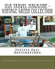 USA Travel Magazine - Vintage Green Collection: Festive Fall Destinations by As You Explore America's Backyard & Bey (Paperback / softback, 2010)