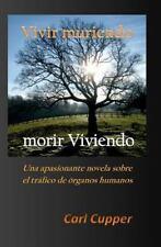 Vivir Muriendo, Morir Viviendo : Una Apasionante Novela Sobre el Tráfico de...