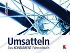 Umsatteln. Das KONSUMENT-Fahrradbuch von Wenzel Müller (2014, Taschenbuch)