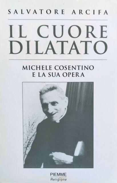 Salvatore Arcifa Il cuore dilatato Michele Cosentino e la sua opera Piemme 2002