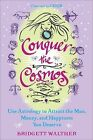 Conquer the Cosmos: Use Astrology to Attract the Man, Money, and Happiness You Deserve by Bridgett Walther (Paperback, 2010)