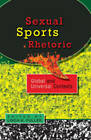 Sexual Sports Rhetoric: Global and Universal Contexts by Peter Lang Publishing Inc (Paperback, 2009)