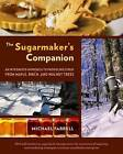 The Sugarmaker's Companion: An Integrated Approach to Producing Syrup from Maple, Birch, and Walnut Trees by Michael Farrell (Paperback, 2013)