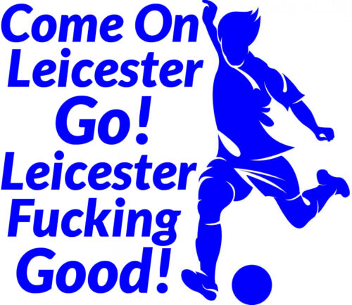 Come On Leicester City Go F*cking Good Car Art Quote Wall Decal Vinyl Sticker