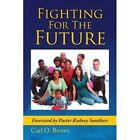 Fighting for The Future 9781436387101 by Carl O Brown Paperback