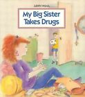 My Big Sister Takes Drugs by Judith Vigna (Paperback)