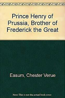 Prince Henry of Prussia, Brother of Frederick the Great by Easum, Chester Verne