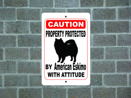 Property protected by American Eskimo dog with attitude aluminum metal sign #A