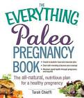 The Everything Paleo Pregnancy Book: The All-Natural, Nutritious Plan for a Healthy Pregnancy by Tarah Chieffi (Paperback, 2015)