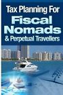 Tax Planning for Fiscal Nomads & Perpetual Travellers by MR Lee Hadnum (Paperback / softback, 2014)