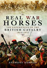 Real War Horses: The Experience of the British Cavalry 1814 - 1914 by Anthony Dawson (Hardback, 2016)