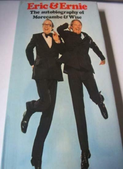 Eric & Ernie: The autobiography of Morecambe & Wise,Eric Morecambe, Ernie Wise