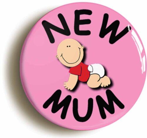 BIRTH BABY PREGNANCY MUM TO BE NEW MUM BADGE BUTTON PIN 1inch//25mm diameter