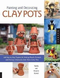 Painting And Decorating Clay Pots 117 Step By Step Projects For Making People Animals And Fantasy Characters On Terra Cotta Pots By Annette Kunkel