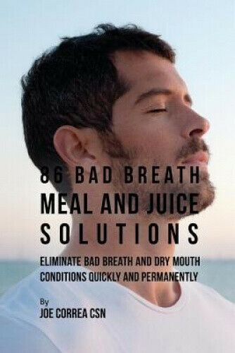 86 Bad Breath Meal and Juice Solutions: Eliminate Bad Breath and Dry Mouth