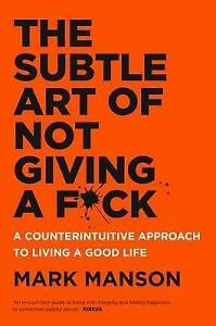 The Subtle Art of Not Giving a F*Ck: A Counterintuitive Approach to Living a Good Life by Mark Manson (Paperback, 2016)