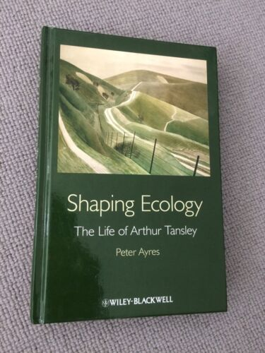 1 of 1 - Peter G Ayres SHAPING ECOLOGY Life of Arthur Tansley hardback Wiley Blackwell 20