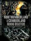 Northumberland and Cumberland Mining Disasters by Maureen Anderson (Paperback, 2009)