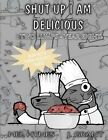 Shut Up I Am Delicious by Mel Hynes (Paperback / softback, 2013)