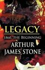 Legacy: 1860, the Beginning by Arthur James Stone (Paperback / softback, 2011)