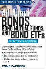 All about Bonds, Bond Mutual Funds, and Bond ETFs by Esme E. Faerber (2008,...