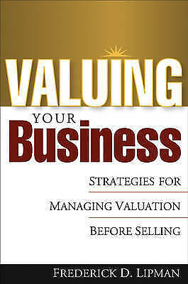 Valuing Your Business: Strategies to Maximize the Sale Price, Lipman, Frederick
