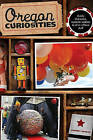 Oregon Curiosities: Quirky Characters, Roadside Oddities, and Other Offbeat Stuff by Harriet Baskas (Paperback, 2010)