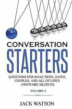 Conversation Starters Volume 2: Questions for Road Trips, Dates, Couples, and...