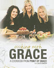 Cooking with Grace: A Cookbook from Point of Grace by Julie Adkison (Hardback, 2010)