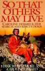 So That Others May Live : The Caroline Hebard Story by Hank Whittemore and Caroline Hebard (1995, Hardcover)