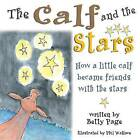 The Calf and the Stars: How a Little Calf Became Friends with the Stars by Betty Page (Paperback / softback, 2013)