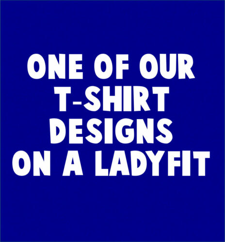 ONE OF OUR DESIGNS ON A LADYFIT T SHIRT Women/'s Quality Ladies Woman NEW