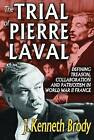 The Trial of Pierre Laval: Defining Treason, Collaboration and Patriotism in World War II France by J.Kenneth Brody (Hardback, 2010)