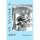 a Matter of Face 9780595320967 by Wally A. Weaver Book