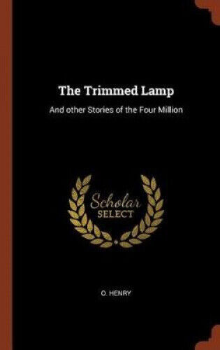 The Trimmed Lamp: And Other Stories of the Four Million by O. Henry.
