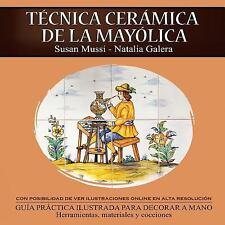 Tecnica Ceramica de la Mayolica by Susan Mussi-Natalia Galera (2016, Paperback)