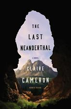 The Last Neanderthal by Claire Cameron (2017, Hardcover)